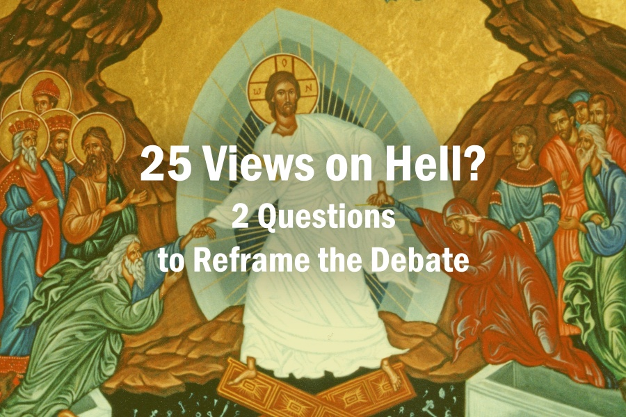 25 Views on Hell? 2 Questions to Reframe the Debate