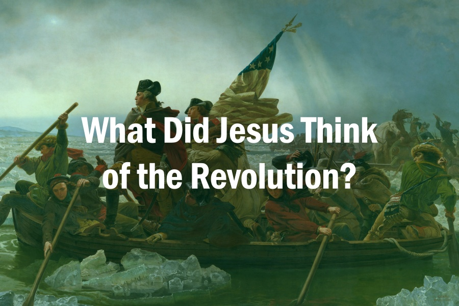 What Did Jesus Think of the Revolution?