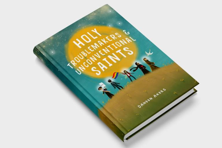 Holy Troublemakers & Unconventional Saints