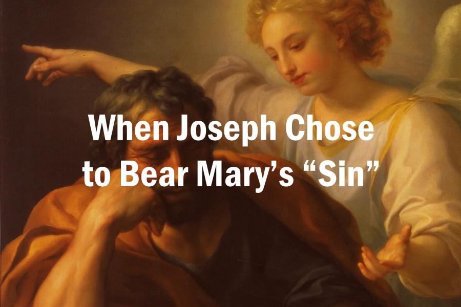 "When Joseph Chose to Bear Mary's ""Sin"""
