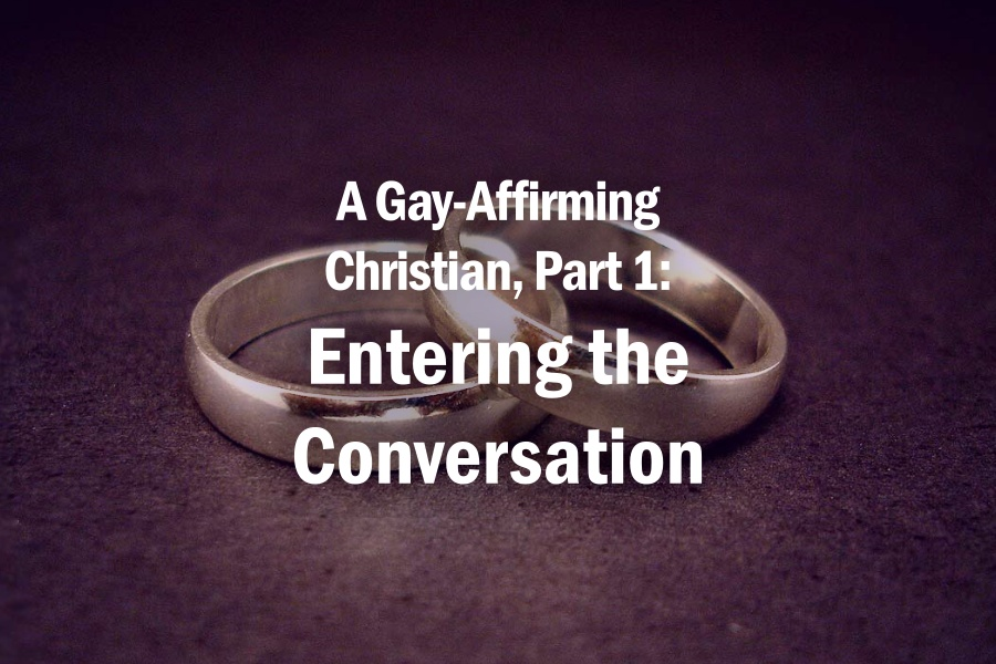 A Gay-Affirming Christian, Part 1: Entering the Conversation