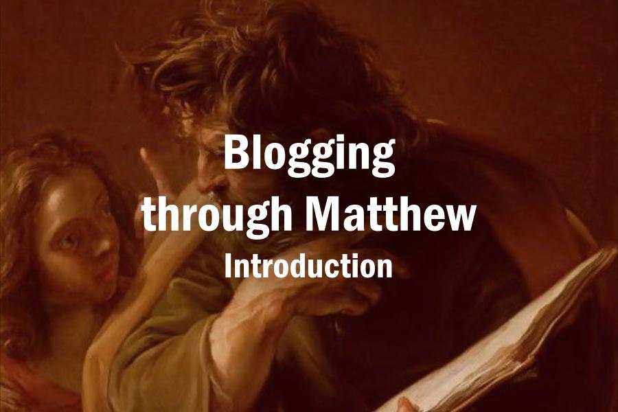 Blogging through Matthew: Introduction