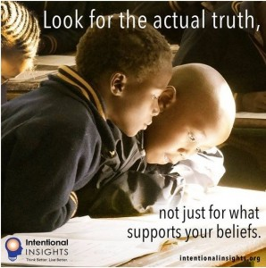 "Meme saying ""Look for the actual truth, not for what just supports your beliefs"" (Made for Intentional Insights by Lexie Holliday)"