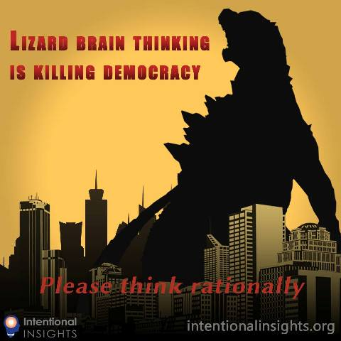 """Meme saying """"Lizard brain thinking is killing democracy, please think rationally """" (Made for Intentional Insights by Ed Coolidge)"""