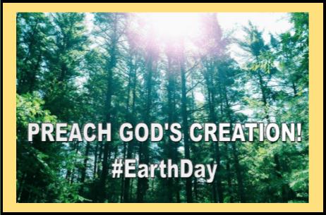 preach god's creation.earthday