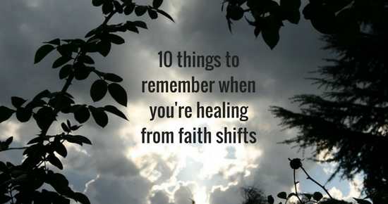 10 things to remember when you're healing from faith shifts