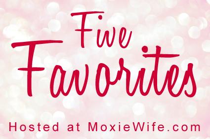 five-favorites-moxie-wife-1-1