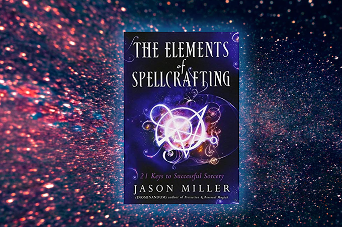 The Elements of Spellcrafting: 21 Keys to Successful Sorcery by Jason Miller