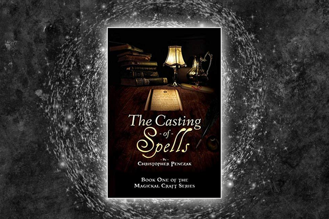 The Casting Of Spells by Christopher Penczak