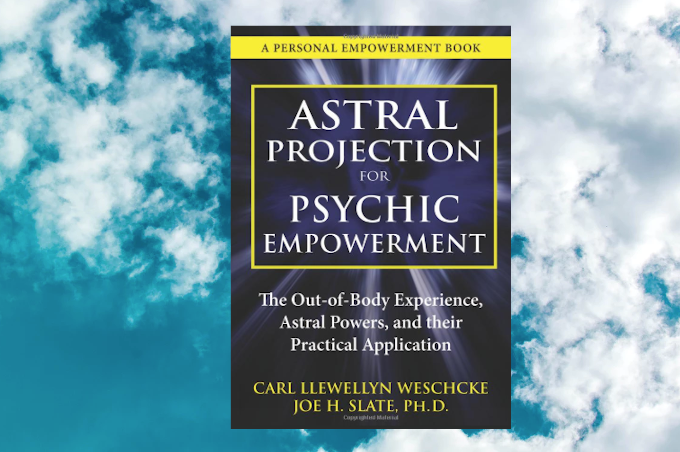 Astral Projection for Psychic Empowerment - Carl Llewellyn Weschcke & Joe H. Slate, Ph.D.