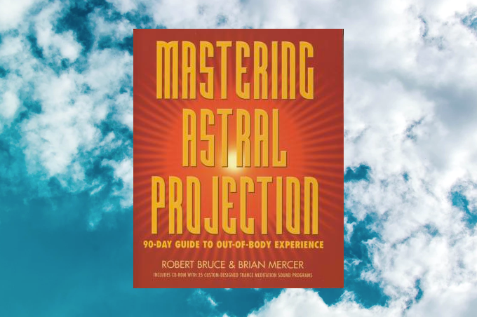Mastering Astral Projection Robert Bruce