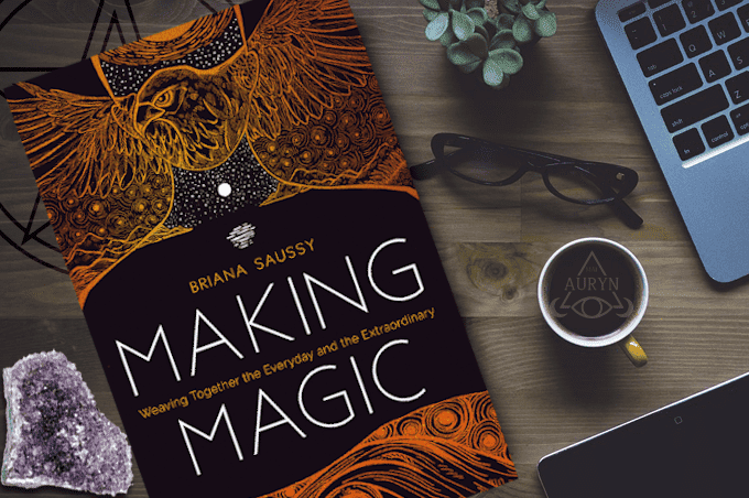 Making Magic: Weaving Together the Everyday and the Extraordinary by Briana Saussy