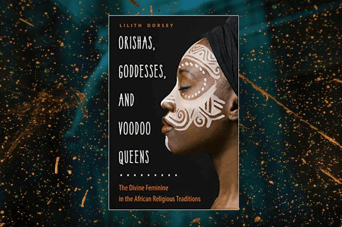 Lilith Dorsey Orishas Goddesses Voodoo Queens