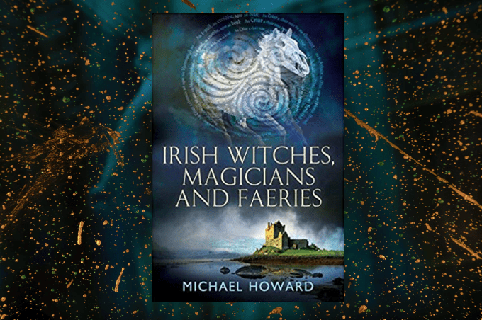 Michael Howard Irish Witches Magicians and Faeries