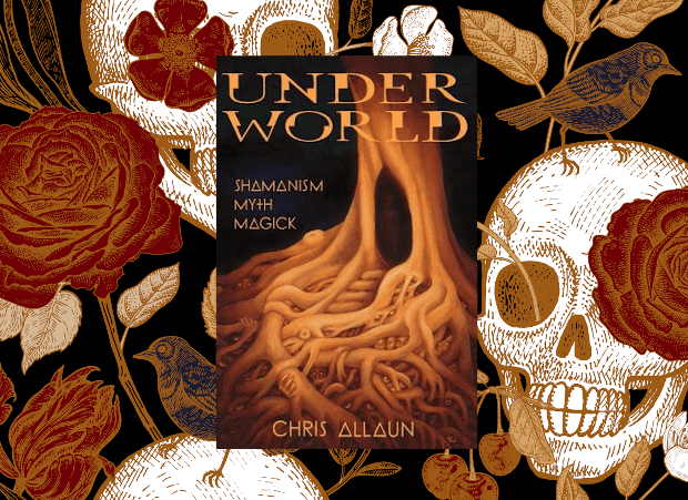 Underworld: Shamanism, Myth, Magick by Chris Allaun