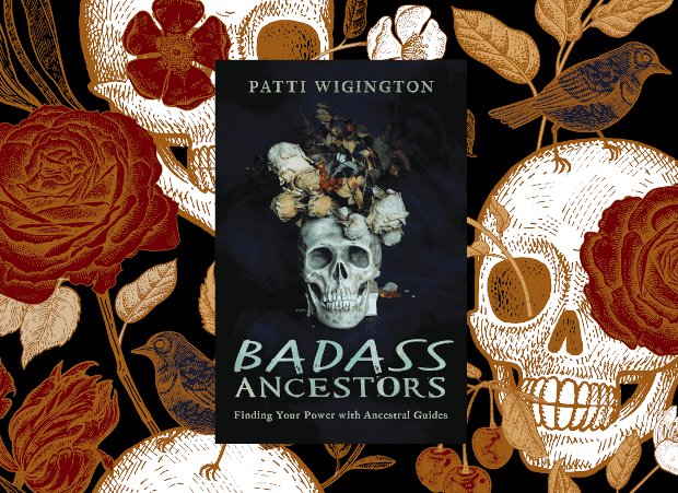 Badass Ancestors: Finding Your Power with Ancestral Guides by Patti Wigington