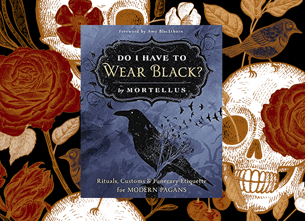 Do I Have to Wear Black?: Rituals, Customs & Funerary Etiquette for Modern Pagans By Mortellus