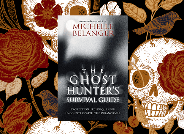 The Ghost Hunter's Survival Guide: Protection Techniques for Encounters With The Paranormal By Michelle Belanger