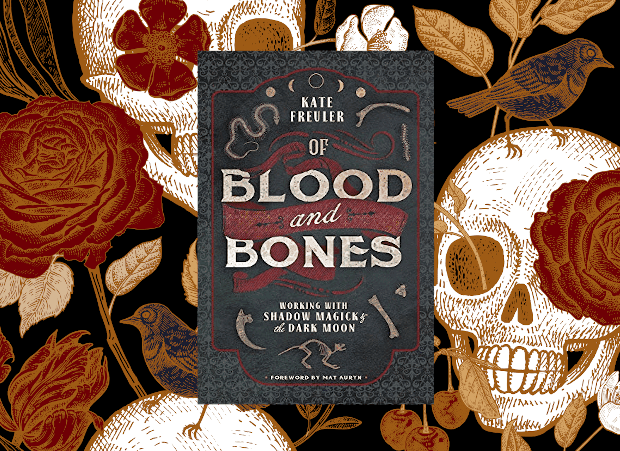 Of Blood and Bones: Working with Shadow Magick & the Dark Moon by Kate Freuler