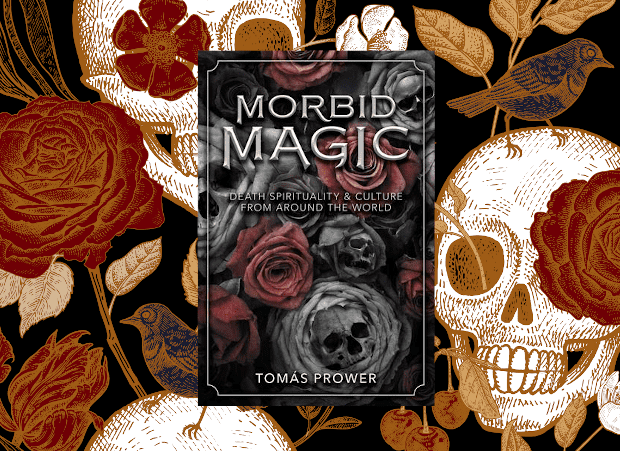 Morbid Magic: Death Spirituality and Culture from Around the World By Tomás Prower