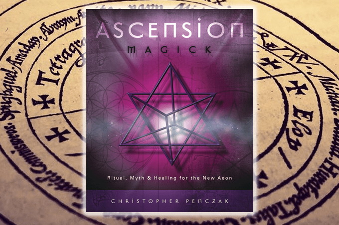 Ascension Magick: Ritual, Myth & Healing for the New Aeon by Christopher Penczak