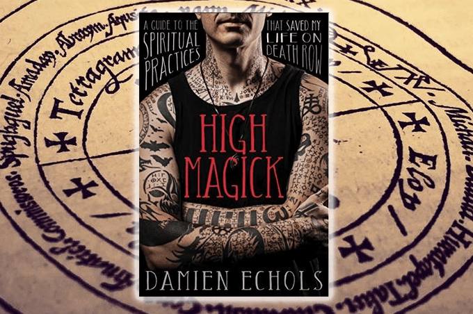 High Magick: A Guide to the Spiritual Practices That Saved My Life on Death Row by Damien Echols