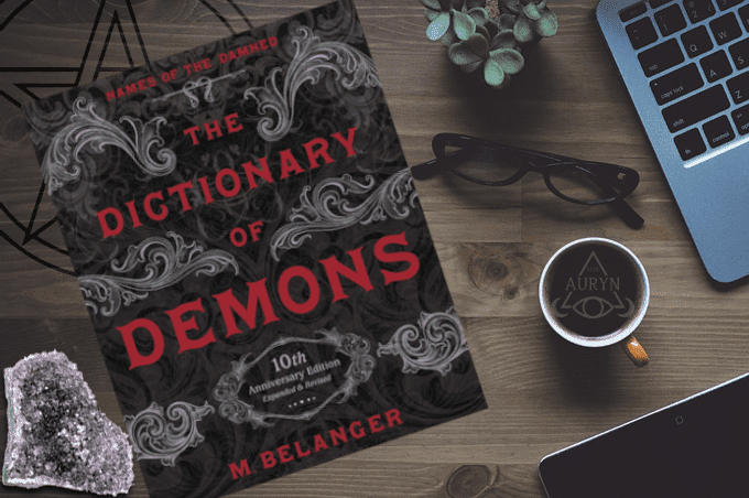 The Dictionary of Demons: Tenth Anniversary Edition: Names of the Damned by M. Michelle Belanger