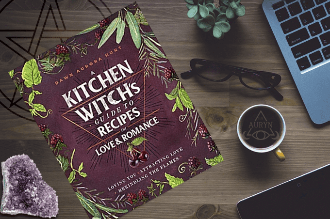 A Kitchen Witch's Guide to Recipes for Love & Romance: Loving You * Attracting Love * Rekindling the Flames Dawn Aurora Hunt Cuccina