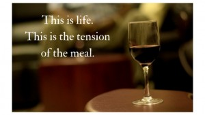 This is life. This is the tension of the meal.