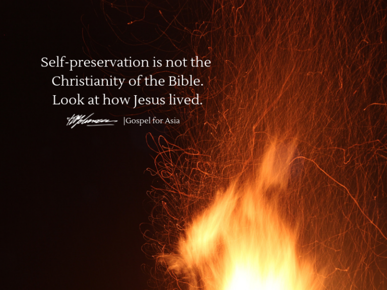 Self-preservation is not the Christianity of the Bible Look at how Jesus lived - KP Yohannan - Gospel for Asia