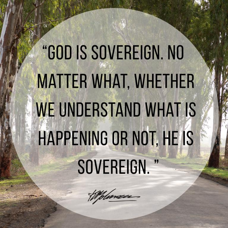 """God is sovereign. No matter what, whether we understand what is happening or not, He is sovereign."" — Dr. KP Yohannan"