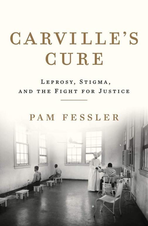Carville's Cure - Leprosy, stigma, and the Fight for Justice
