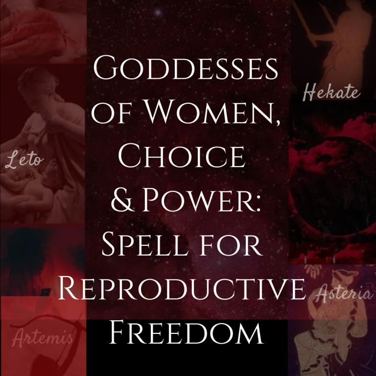 Hail to the Goddesses of Women, Choice and Power: Spell for