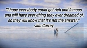 jim-carrey-i-hope-everybody-could-get-rich-and-famous-and-will-have-everything-they-ever-dreamed-of-so-they-will-know-that-its-not-the-answer