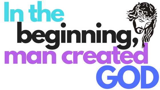 in-the-beginning-man-created-god