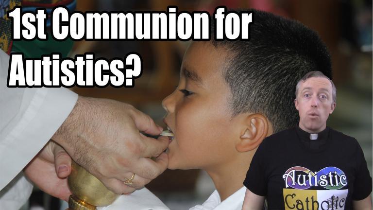 Autistic Children Should Receive First Communion!