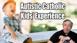 Study: Autistic Kids Struggle in the Catholic Church