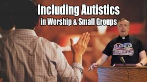 Including autistics in worship and Small Groups title screen from video