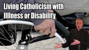 Living Catholicism with Illness or Disability Title Screen from Video