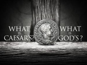 A Roman coin with Caesar's face. What belongs to Caesar? What belongs to God?