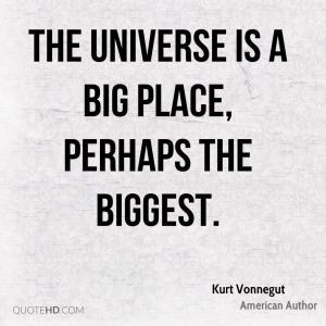"A Kurt Vonnegut saying: ""The universe is a big place, perhaps the biggest."""
