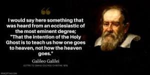 "An image of Galileo and a quote: ""...the intention of the Holy Ghost is to teach us how one goes to heaven, not how the heaven goes."""