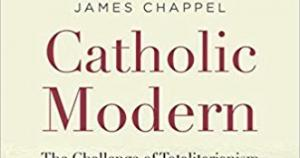 """""""Catholic Modern,"""" the title of James Chappel's analysis of the Catholic Church's engagement with the modern world in the last century."""