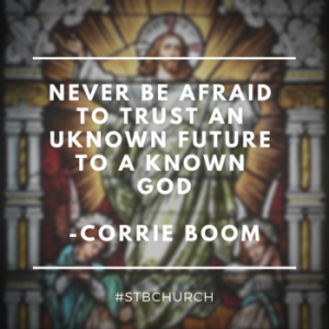 """""""Never be afraid to trust an unknown future to a known God."""" -- Corrie Boom"""