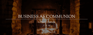 """""""Business as Communion"""" by Peter J. Leithart"""