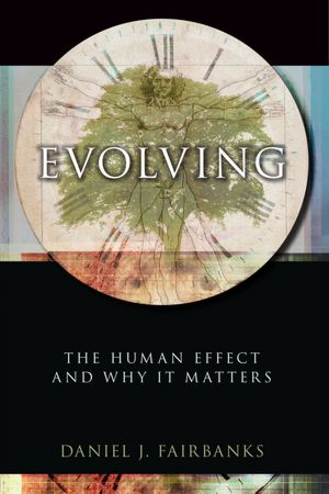 A Review of <em>Evolving: The Human Effect and Why It Matters</em> by Daniel J. Fairbanks