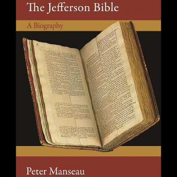 """Why Thomas Jefferson Hesitated Before Creating """"The Jefferson Bible"""""""