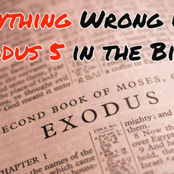 Everything Wrong With Exodus 5 in the Bible