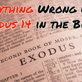Everything Wrong With Exodus 14 in the Bible