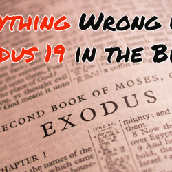 Everything Wrong With Exodus 19 in the Bible